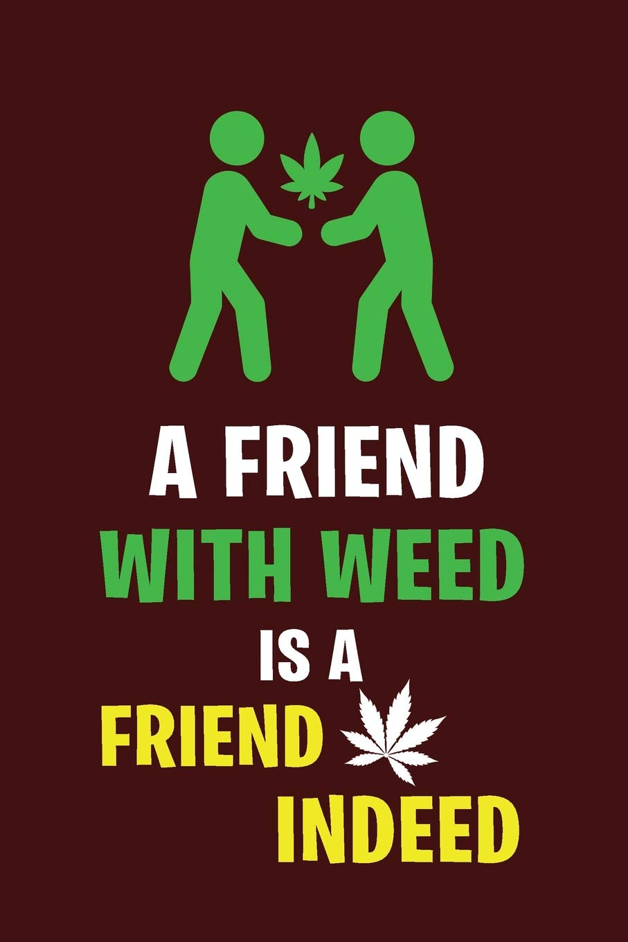 A Friend with Weed, is a Friend in Indeed