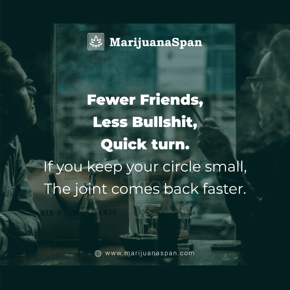 Friends Who Smoke together, Stay together!