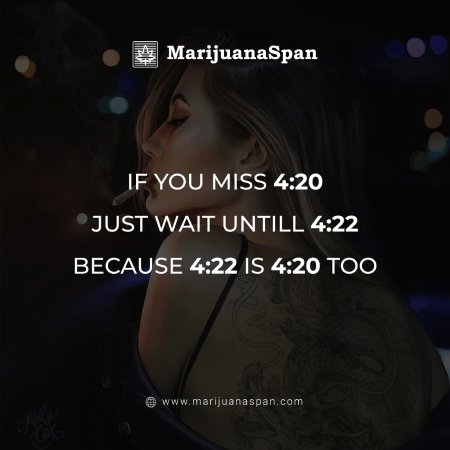 4:20 - Official time to smoke.