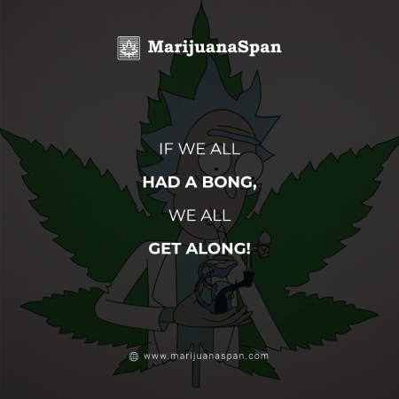 Get along if you had a bong.