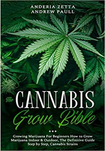The Cannabis Grow Bible: Growing Marijuana For Beginners