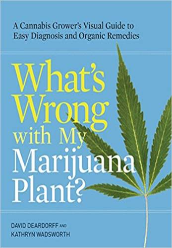 What's Wrong with My Marijuana Plant - David Deardorff & Kathryn Wadsworth